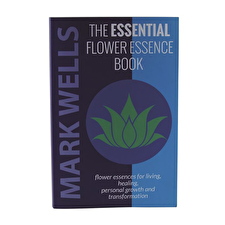The Essential Flower Essence Book by Mark Wells